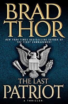 The Last Patriot: A Thriller (The Scot Harvath Series), Thor, Brad