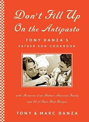 Image for Don't Fill Up on the Antipasto: Tony Danza's Father-Son Cookbook