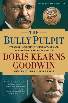 The Bully Pulpit: Theodore Roosevelt and the Golden Age of Journalism, Goodwin, Doris Kearns