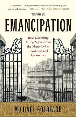 Image for Emancipation: How Liberating Europe's Jews from the Ghetto Led to Revolution and Renaissance