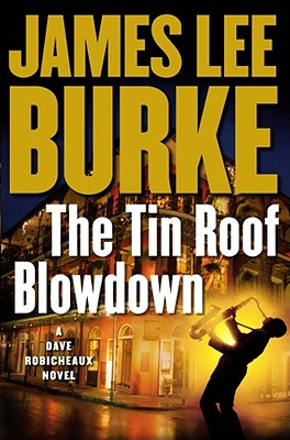 The Tin Roof Blowdown: A Dave Robicheaux Novel, James Lee Burke
