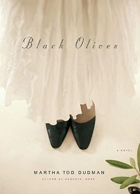 Black Olives: A Novel, Dudman, Martha Tod