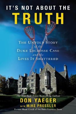 Image for IT'S NOT ABOUT THE TRUTH : THE UNTOLD STORY OF THE DUKE LACROSSE CASE AND THE LIVES IT SHATTERED