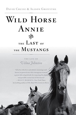 Wild Horse Annie and the Last of the Mustangs: The Life of Velma Johnston, CRUISE, David; GRIFFITHS, Alison