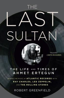 The Last Sultan: The Life and Times of Ahmet Ertegun, Robert Greenfield