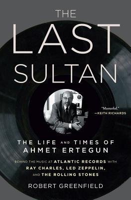 Image for The Last Sultan: The Life and Times of Ahmet Ertegun