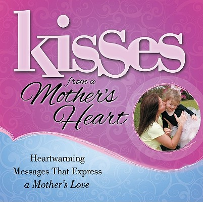 Image for Kisses from a Mother's Heart: Heartwarming Messages that Express a Mother's Love