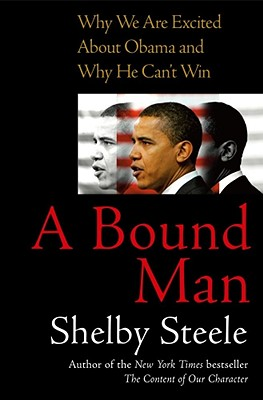Image for A Bound Man: Why We Are Excited About Obama and Why He Can't Win
