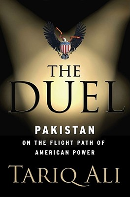 The Duel: Pakistan on the Flight Path of American Power, Ali, Tariq