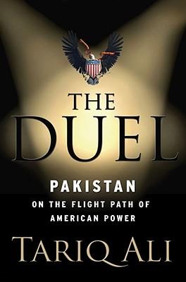 The Duel: Pakistan on the Flight Path of American Power, Ali, Tariq