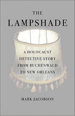 The Lampshade: A Holocaust Detective Story from Buchenwald to New Orleans, JACOBSON, Mark