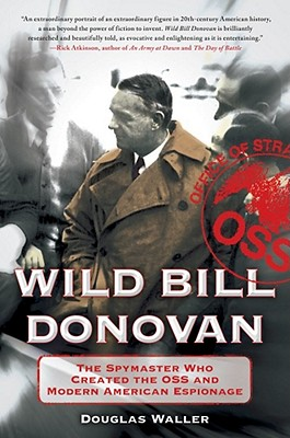 Image for Wild Bill Donovan: The Spymaster Who Created the OSS and Modern American Espiona