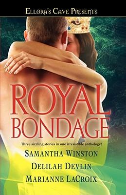 """Royal Bondage: Ellora's Cave, """"Winston, Samantha, Devlin, Delilah, LaCroix, Marianne"""""""