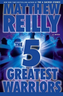 The Five Greatest Warriors: A Novel, Reilly, Matthew