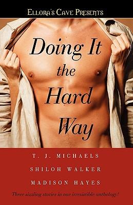 "Doing It the Hard Way: Ellora's Cave, ""Michaels, T. J., Walker, Shiloh, Hayes, Madison"""