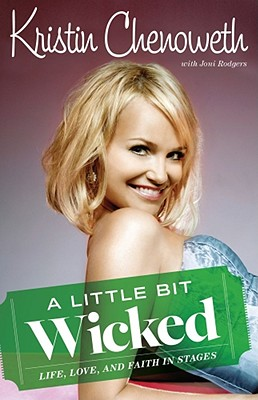 A Little Bit Wicked: Life, Love, and Faith in Stages, Kristin Chenoweth