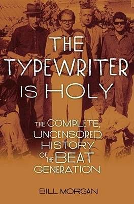 Image for The Typewriter Is Holy: The Complete, Uncensored History of the Beat Generation