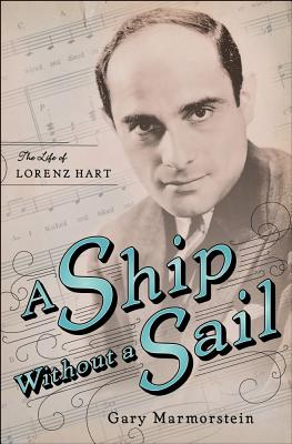 Image for A Ship Without A Sail: The Life of Lorenz Hart
