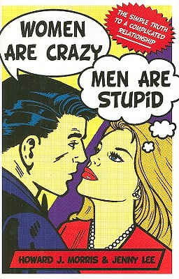 Image for Women Are Crazy, Men Are Stupid: The Simple Truth to a Complicated Relationship