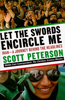 Image for Let the Swords Encircle Me: Iran--A Journey Behind the Headlines