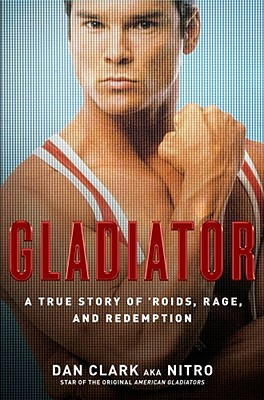 Gladiator: A True Story of 'Roids, Rage, and Redemption, Clark, Dan