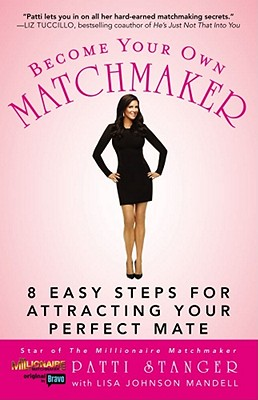 Become Your Own Matchmaker: 8 Easy Steps for Attracting Your Perfect Mate, Patti Stanger, Lisa Johnson Mandell
