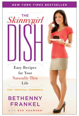 Image for THE SKINNYGIRL DISH  Easy Recipes for Your Naturally Thin Life