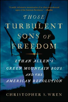 Image for Those Turbulent Sons of Freedom: Ethan Allen's Green Mountain Boys and the American Revolution
