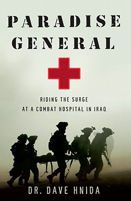Paradise General: Riding the Surge at a Combat Hospital in Iraq, Dr. Dave Hnida