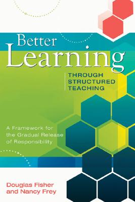 Image for Better Learning Through Structured Teaching: A Framework for the Gradual Release of Responsibility