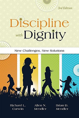 Discipline With Dignity: New Challenges, New Solutions, Curwin, Richard L.;Mendler, Allen N.;Mendler, Brian D.