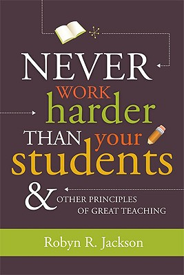 Image for Never Work Harder Than Your Students and Other Principles of Great Teaching