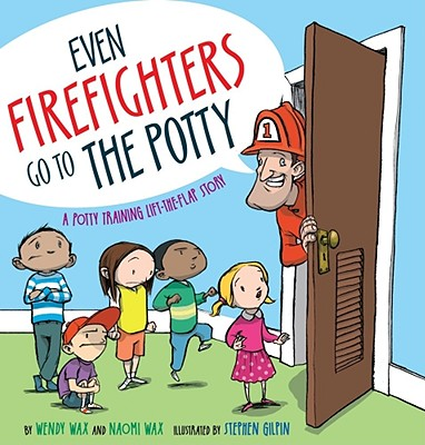 "Even Firefighters Go to the Potty: A Potty Training Lift-the-Flap Story, ""Wax, Wendy, Wax, Naomi"""