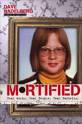 "Mortified: Real Words. Real People. Real Pathetic., ""Nadelberg, David"""