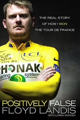 Image for Positively False: The Real Story of How I Won the Tour de France