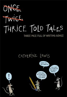 Thrice Told Tales: Three Mice Full of Writing Advice, Catherine Lewis