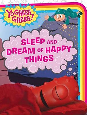 Image for Sleep and Dream of Happy Things (Yo Gabba Gabba!)