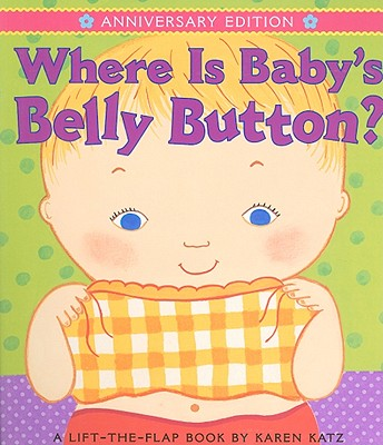 """Where Is Baby's Belly Button?: Anniversary Edition/Lap Edition, """"Katz, Karen"""""""