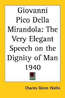 Giovanni Pico Della Mirandola: The Very Elegant Speech on the Dignity of Man 1940