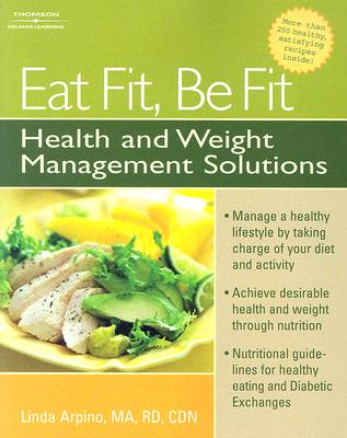 """Eat Fit, Be Fit: Health and Weight Management Solutions"", ""Arpino, Linda"""