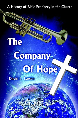Image for THE COMPANY OF HOPE: A History of Bible Prophecy in the Church