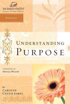 Image for Understanding Purpose (Women of Faith Study Guide Series)