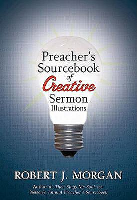 Preacher's Sourcebook of Creative Sermon Illustrations, Robert J. Morgan