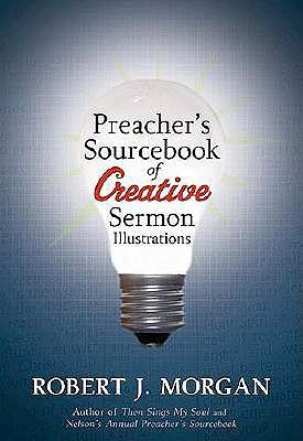 Preacher's Sourcebook of Creative Sermon Illustrations, Robert J. Morgan