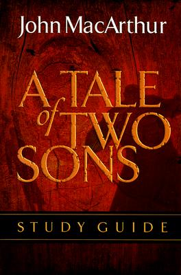 A Tale of Two Sons Study Guide, John MacArthur