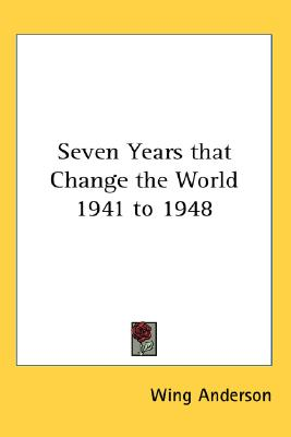 Seven Years That Change the World 1941 to 1948, Wing Anderson