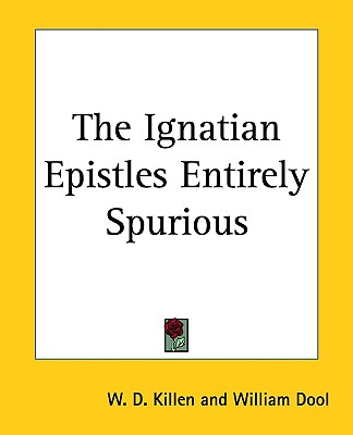 Image for The Ignatian Epistles Entirely Spurious
