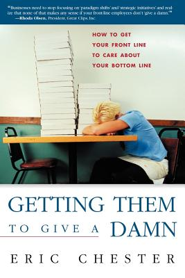 Image for Getting Them to Give a Damn: How to Get Your Front Line to Care about Your Bottom Line