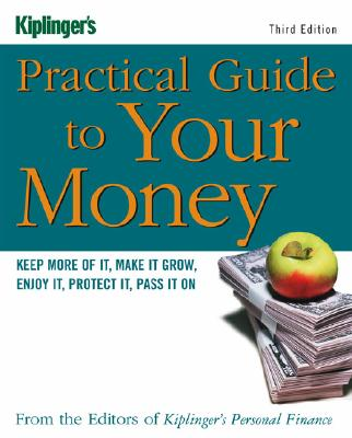 Image for Kiplinger's Practical Guide to Your Money: Keep More of It, Make It Grow, Enjoy It, Protect It, Pass It On (Third Edition)
