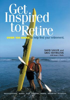 Image for Get Inspired to Retire: Over 150 Ideas to Help Find Your Retirement
